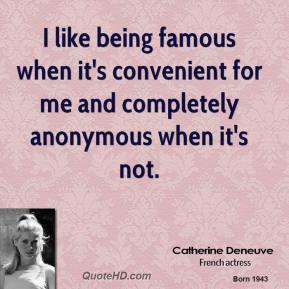 catherine-deneuve-actress-quote-i-like-being-famous-when-its