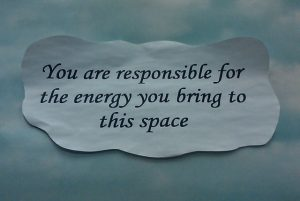 You-are-responsible-for-the-energy-you-bring-into-a-space